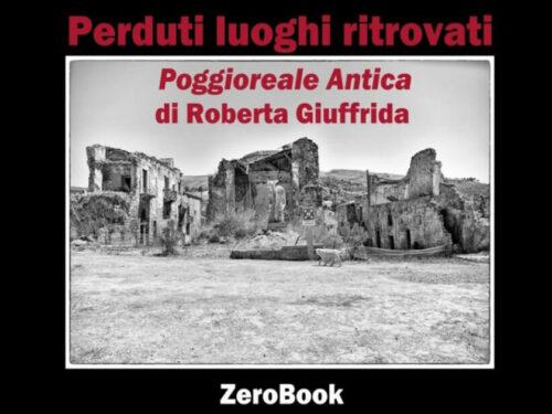 """""""Perduti luoghi ritrovati"""": il libro fotografico di Roberta Giuffrida sui ruderi di Poggioreale"""